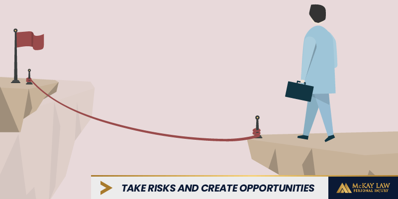 take risks create opportunities legally bold mckay law personal injury lawyer